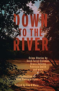 Down To The River- Reed Farrel Coleman, Bruce DeSilva, Patricia Smith and More