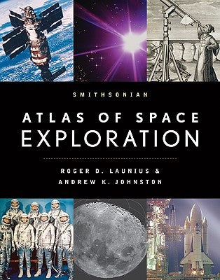 Smithsonian Atlas of Space Exploration - Roger D. Launius