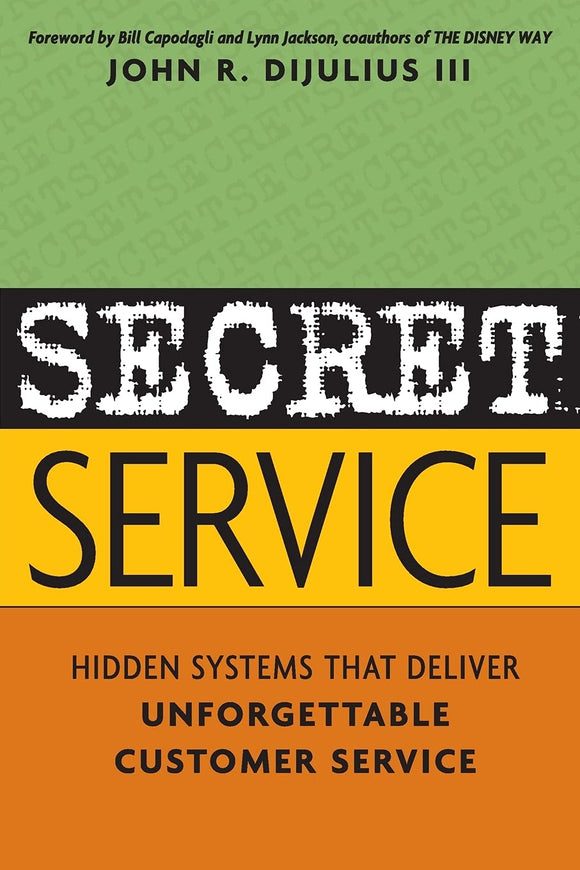 Secret Service: Hidden Systems that Deliver Unforgettable Customer Service - John R. Dijulius III