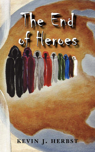 The End of Heroes - Kevin J. Herbst