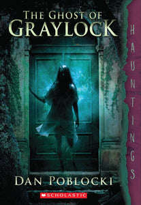 The Ghost of Graylock - Dan Poblocki