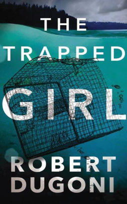 Tracy Crosswhite Series # 4:  The Trapped Girl - Robert Dugoni