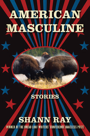 American Masculine Stories - Shann Ray