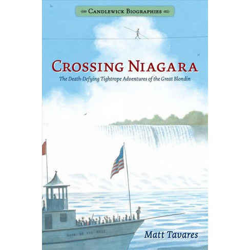 Crossing Niagara:  The Death-Defying Tightrope Adventures of the Great Blondin - Matt Tavares