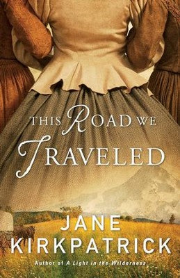 The Road We Traveled - Jane Kirkpatrick