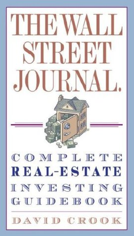 The Wall Street Journal: Complete Real-Estate Investing Guidebook - David Crook