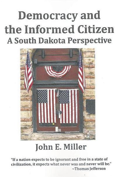 Democracy and the Informed Citizen: A South Dakota Perspective - John E. Miller