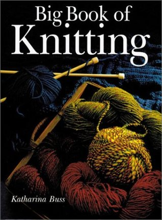 Big Book of Knitting - Katharina Buss