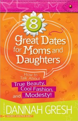 Great Dates for Moms and Daughters - Dannah Gresh