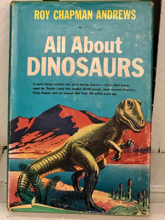 All About Dinosaurs - Roy Chapman Andrews (1956 BCE w/ Dust Jacket)