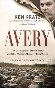 Avery: The Case Against Steven Avery and What Making a Murderer Gets Wrong - Ken Kratz