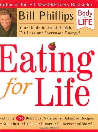 Eating for Life: Your Guide to Great Health, Fat Loss and Increased Energy! - Bill Phillips