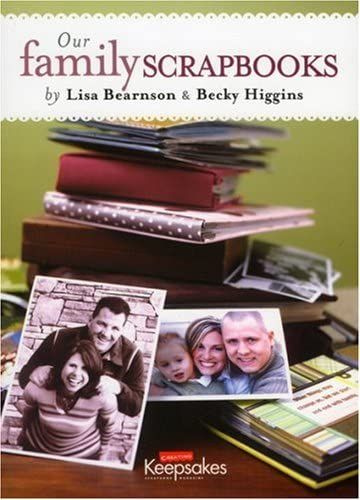 Our Family Scrapbooks - Lisa Bearnson & Becky Higgins