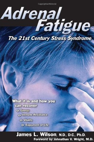 Adrenal Fatigue: The 21st Century Stress Syndrome - James Wilson, N.D.