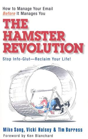 The Hamster Revolution: Stop Info-Glut, Reclaim Your Life! - Mike Song, Vicki Halsey and Tim Burress