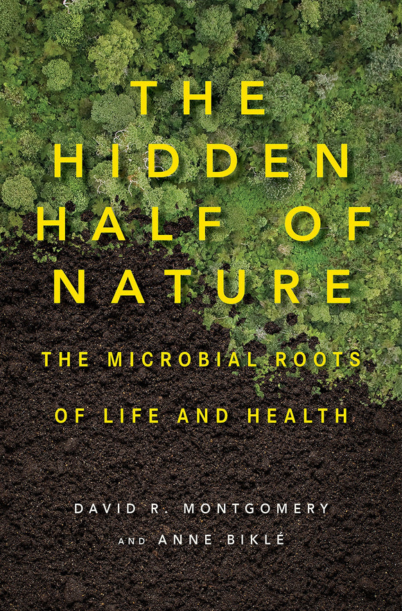 The Hidden Half of Nature: The Microbial Roots of Life and Health - David R. Montgomery
