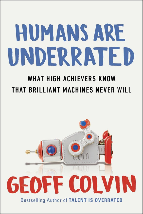 Humans Are Underrated - Geoff Colvin