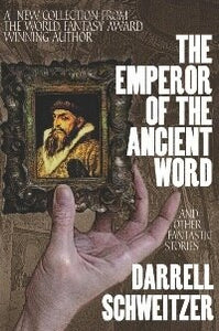 The Emperor of the Ancient Word and Other Fantastic Stories - Darrell Schweitzer