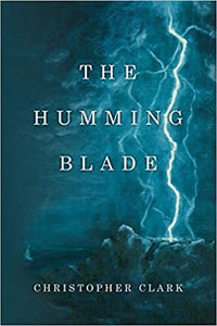 The Humming Blade - Christopher Clark