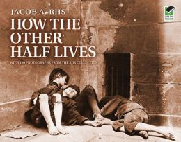 How The Other Half Lives - Jacob A. Riis
