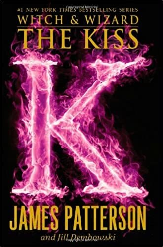 Witch & Wizard: The Kiss - James Patterson & Jill Dembowski