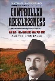 Controlled Recklessness: Ed Lemmon and the Open Range - Nathan Sanderson