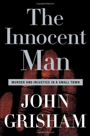 The Innocent Man: Murder and Justice in a Small Town - John Grisham