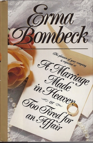 A Marriage Made in Heaven or Too Tired for an Affair - Erma Bombeck