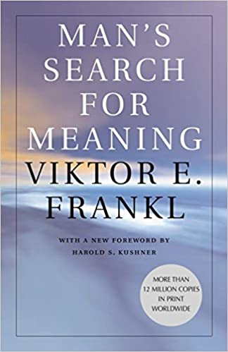 Man's Search for Meaning - Viktor Frankl