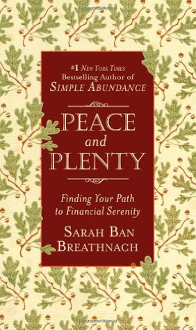Peace and Plenty: Finding Your Path to Financial Serenity - Sarah Ban Breathnach