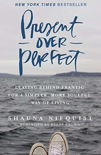 Present Over Perfect - Shauna Niequest