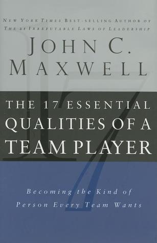 The 17 Essential Qualities of a Team Player - John Maxwell