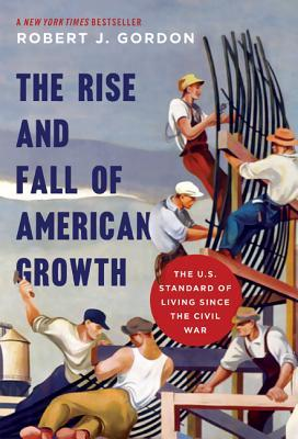 The Rise And Fall Of American Growth - Robert J. Gordon