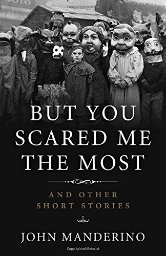 But You Scared Me the Most - John Manderino