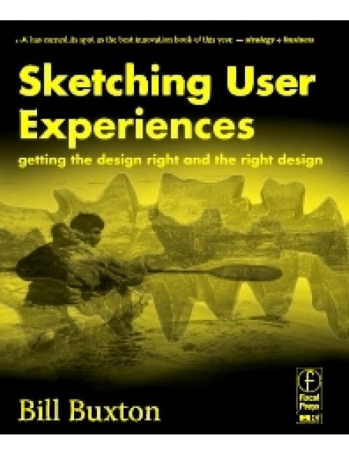 Sketching User Experiences: Getting the Design Right and the Right Design - Bill Buxton (Signed)