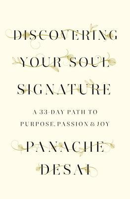 Discovering Your Soul Signature: A 33 Day Path to Purpose, Passion and Joy - Panache Desai