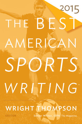 The Best American Sports Writing (2015) - Wright Thompson (Ed.)