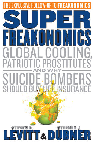 Super Freakonomics - Steven D. Levitt and Stephen J. Dubner