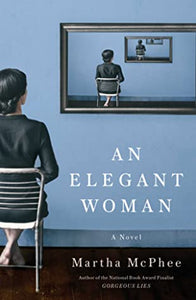 An Elegant Woman - Martha McPhee