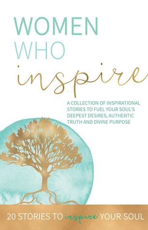 Women Who Inspire- 20 Stories to Inspire Your Soul