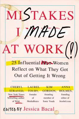 Mistakes I Made at Work - Edited by Jessica Bacal