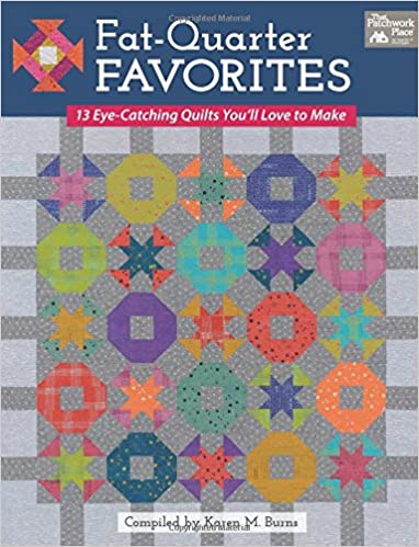 Fat Quarter Favorites: 13 Eye-Catching Quilts You'll Love to Make