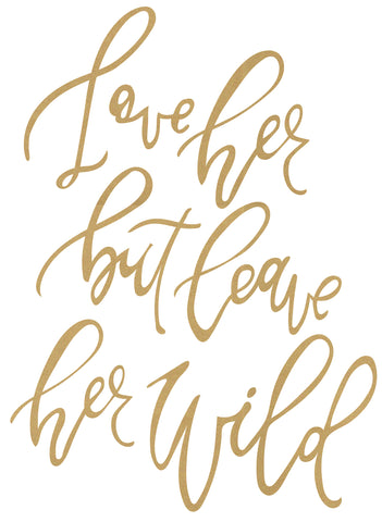 "Wall Decal ""Love Her But Leave Her Wild"" Typography Quote Decal in Metallic Gold and Silver"