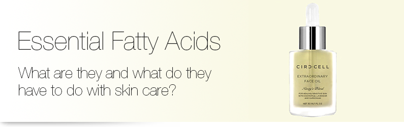 What Are Essential Fatty Acids and What Do They Have to Do With Skin Care?