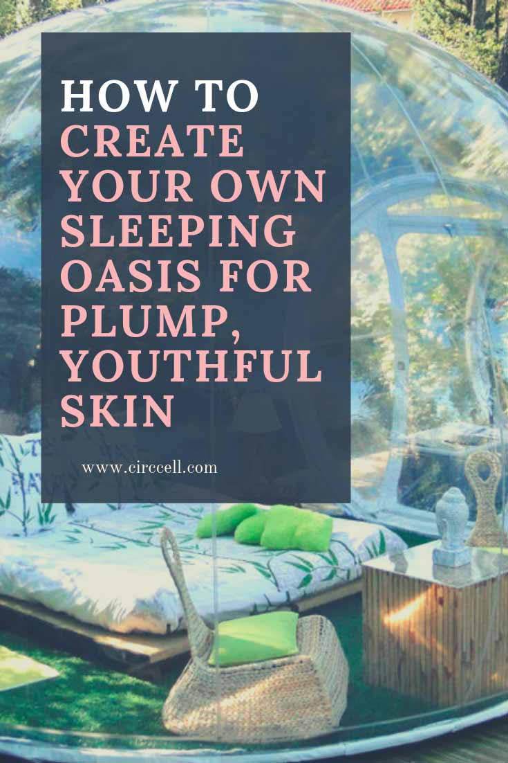 Creating a Sleeping Oasis for Plump, Youthful Skin