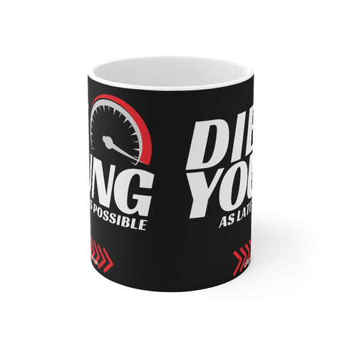 Die Young As Late As Possible Mug 11oz