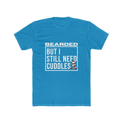 Bearded But I Still Need Cuddles Men's Cotton Crew Tee
