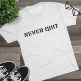 NEVER QUIT Men's Tri-Blend Crew Tee