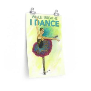 While I Breathe, I Dance Ballerina Posters | Ballet Quote | Ballet Poster | Wall Art - Ballet Geek