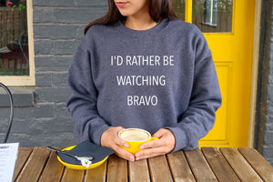 Rather Be Watching Bravo Sweatshirt